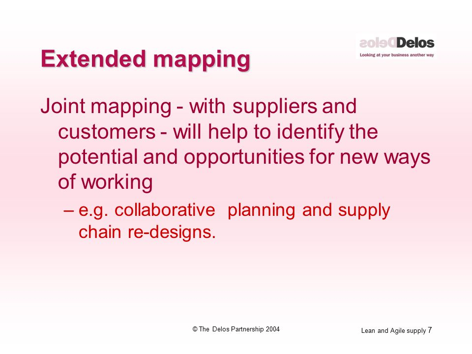 Lean and Agile supply 18 © The Delos Partnership 2004 7.