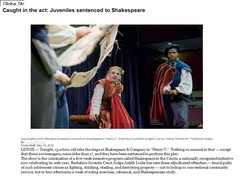 Caught in the act: Juveniles sentenced to Shakespeare Adjudicated youth offenders rehearsed a scene from Shakespeare ' s Henry V '' that they will perform tonight in Lenox.