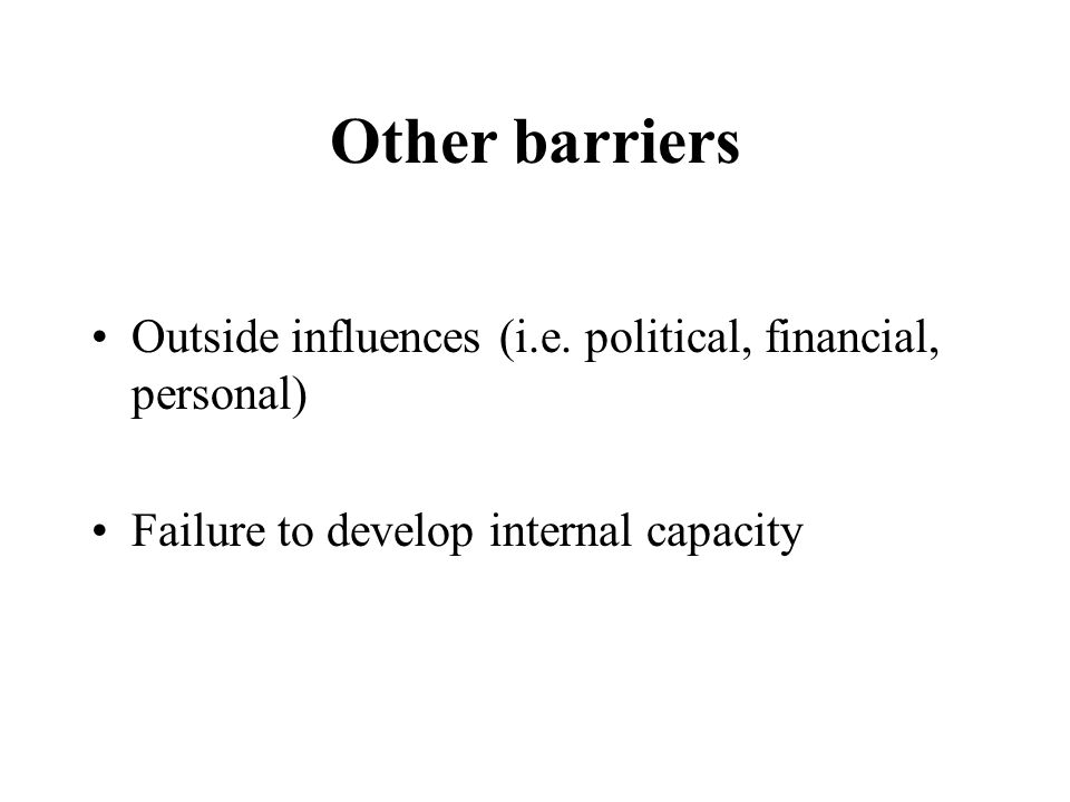 Other barriers Outside influences (i.e.