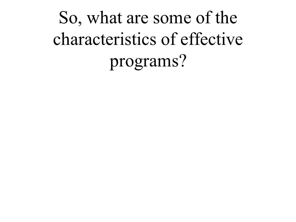 So, what are some of the characteristics of effective programs