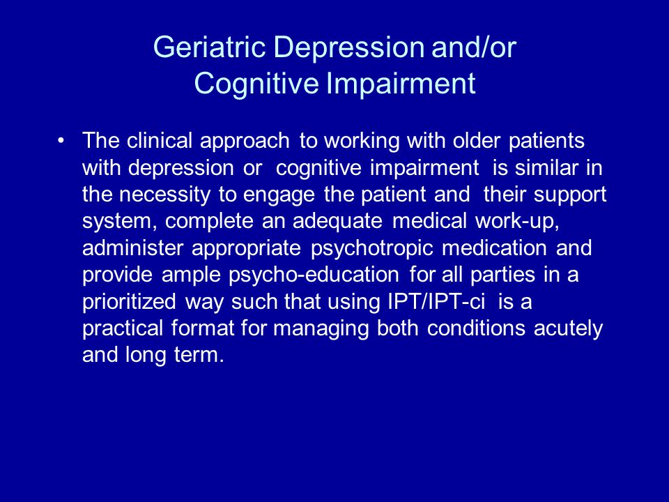 IPT approach to Depression Engage patient Thorough interview and diagnostic work-up IPT contract Assign the sick role Interpersonal Inventory Establish Focus and intervene accordingly Reassess progress and attribute improvement to changes made Terminate or consider maintenance treatment