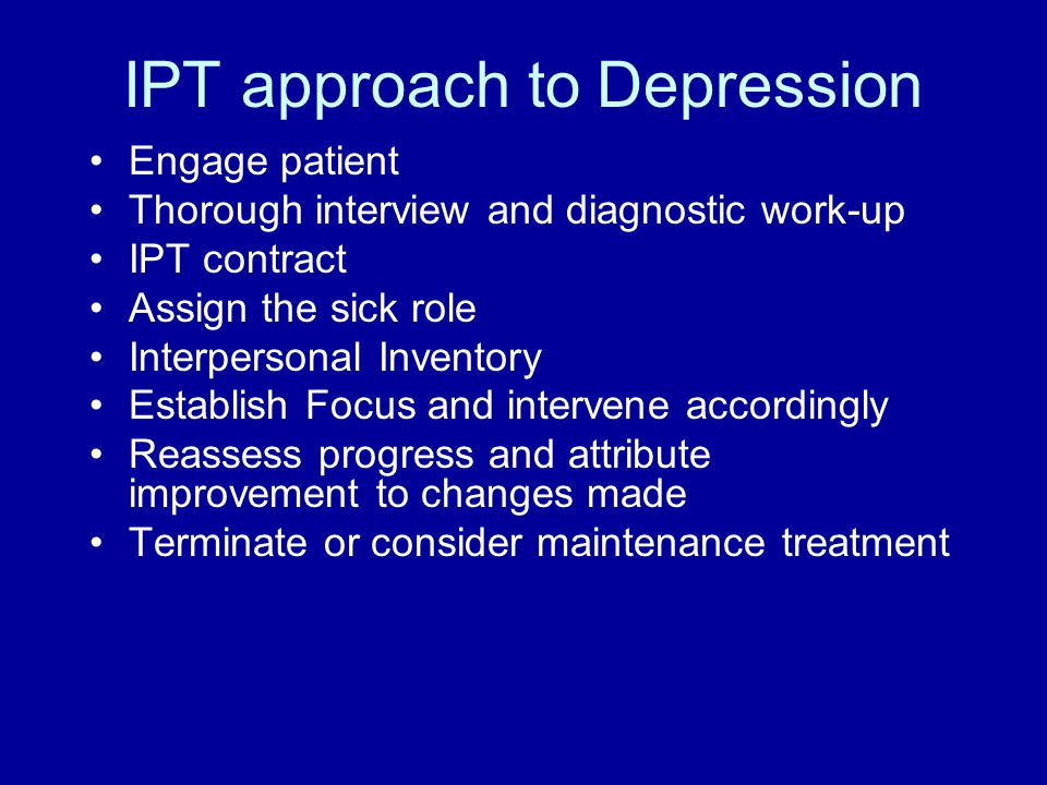 IPT-ci for Depression and Ci Engage patient and caregiver(s) Thorough interview and diagnostic work-up IPT contract to include flexible individual/joint meetings Sick role (define the disability) Interpersonal Inventory (Who needs education.