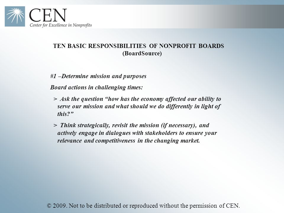© 2009. Not to be distributed or reproduced without the permission of CEN. TEN BASIC RESPONSIBILITIES OF NONPROFIT BOARDS (BoardSource) #1 –Determine