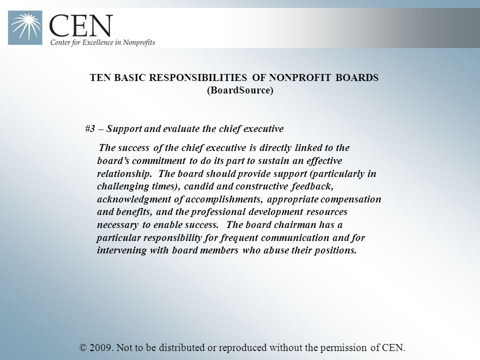 © 2009. Not to be distributed or reproduced without the permission of CEN. TEN BASIC RESPONSIBILITIES OF NONPROFIT BOARDS (BoardSource) #3 – Support a