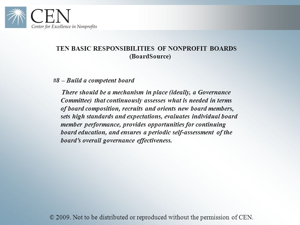 © 2009. Not to be distributed or reproduced without the permission of CEN. TEN BASIC RESPONSIBILITIES OF NONPROFIT BOARDS (BoardSource) #8 – Build a c