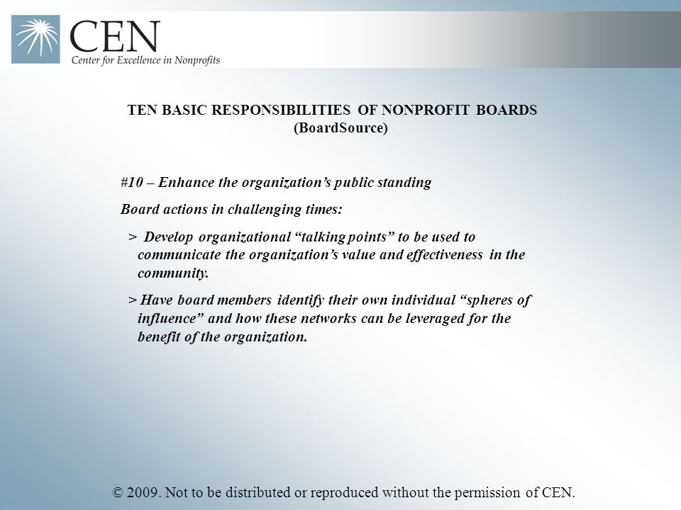 © 2009. Not to be distributed or reproduced without the permission of CEN. TEN BASIC RESPONSIBILITIES OF NONPROFIT BOARDS (BoardSource) #10 – Enhance