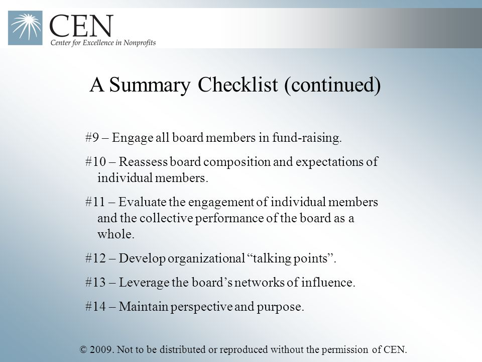 © 2009. Not to be distributed or reproduced without the permission of CEN. A Summary Checklist (continued) #9 – Engage all board members in fund-raisi