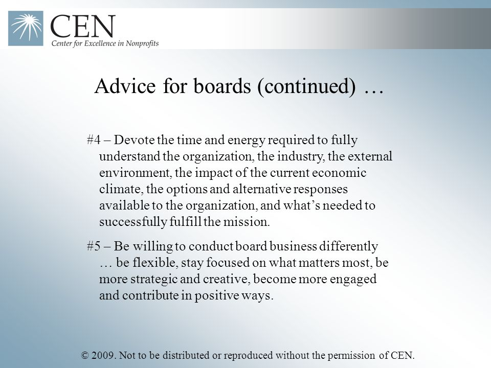 © 2009. Not to be distributed or reproduced without the permission of CEN. Advice for boards (continued) … #4 – Devote the time and energy required to
