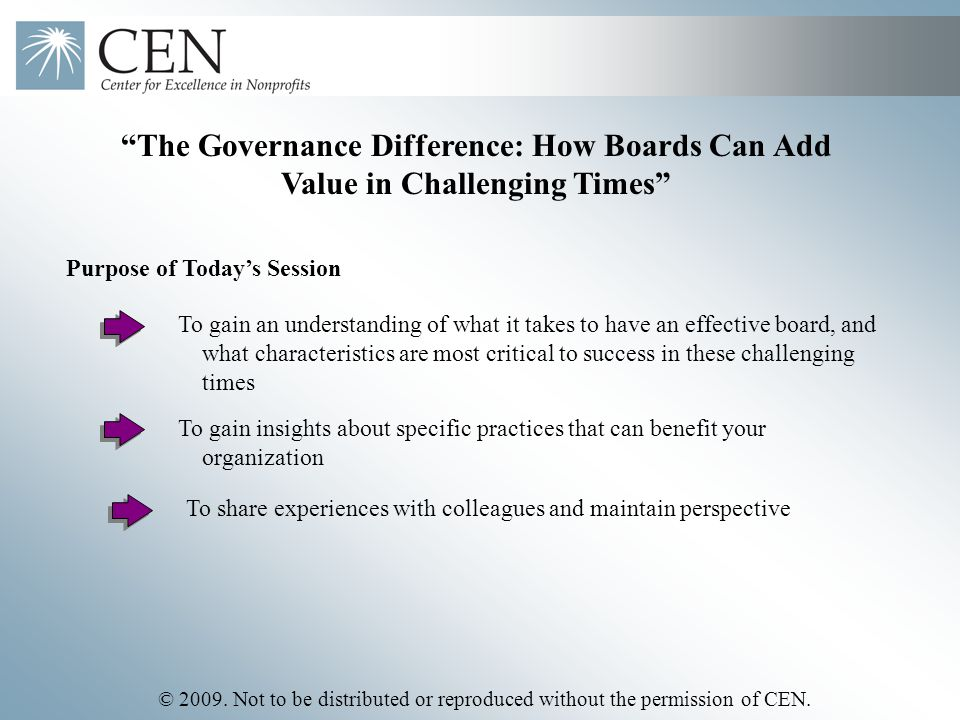 "© 2009. Not to be distributed or reproduced without the permission of CEN. ""The Governance Difference: How Boards Can Add Value in Challenging Times"""