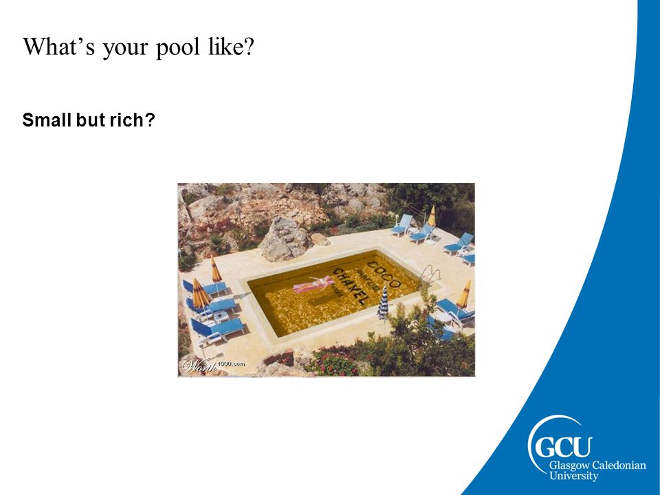 What's your pool like? Small and rubbish? Or just underdeveloped?