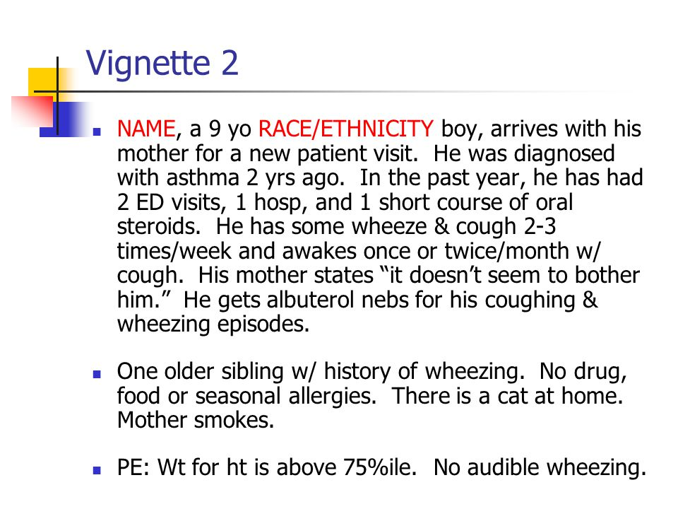 Vignette 2 NAME, a 9 yo RACE/ETHNICITY boy, arrives with his mother for a new patient visit.