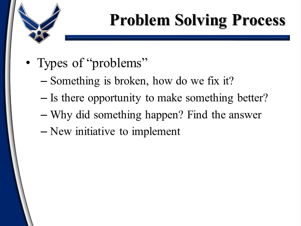 Types of problems – Something is broken, how do we fix it.