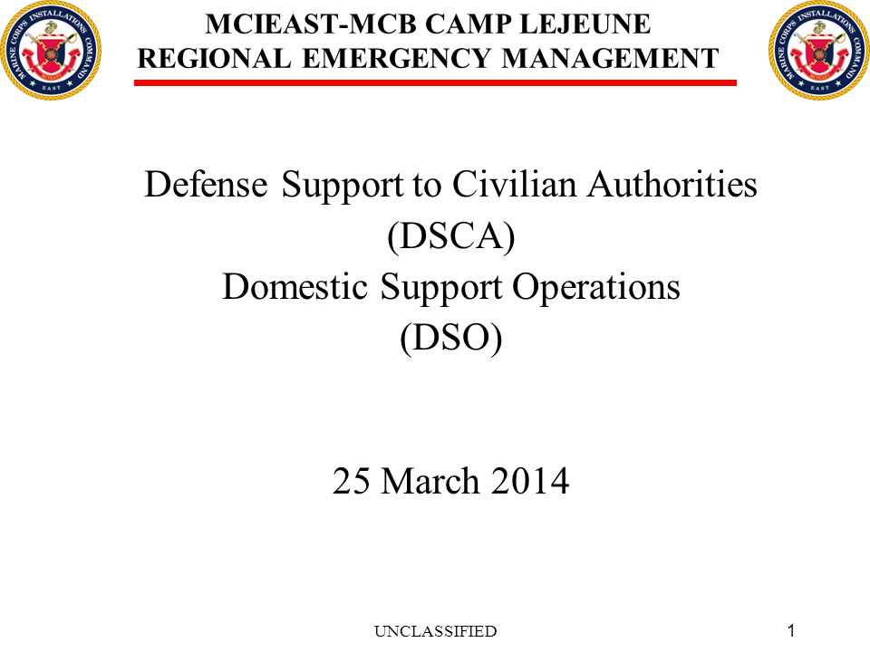 12 MCIEAST-MCB CAMP LEJEUNE REGIONAL EMERGENCY MANAGEMENT DSCA Exercising Immediate Response Authority Immediate action is required and time does not permit obtaining approval from a higher headquarters (SecDef or ASD (HD/ASA)).