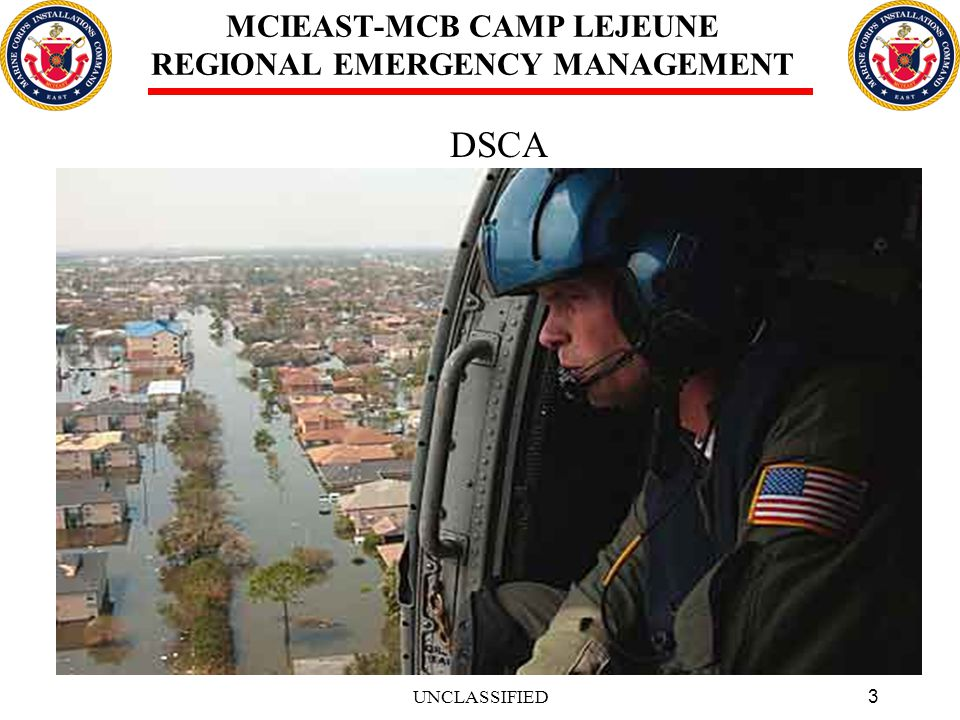 14 MCIEAST-MCB CAMP LEJEUNE REGIONAL EMERGENCY MANAGEMENT DSCA Key Takeaways: MCO 3440.7B Use of existing warfighting capabilities Leveraging inherent flexibility of the MAGTF Marine Corps forces will always operate under T10 military command Military commands and civil authorities both need to understand DOD policy, permissions and limitations UNCLASSIFIED