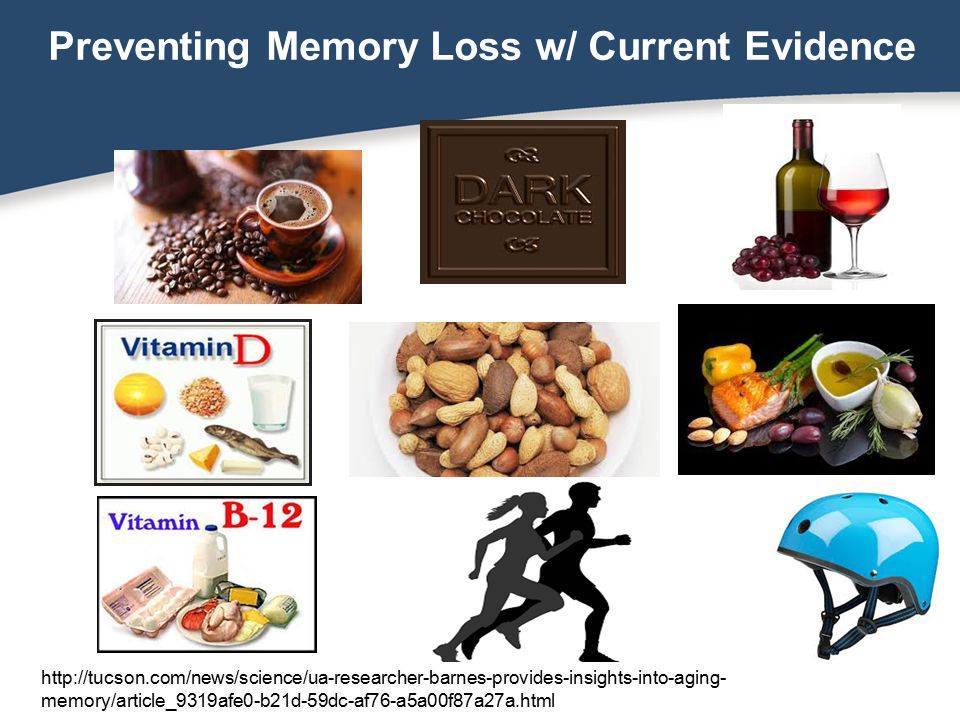 Preventing Memory Loss w/ Current Evidence http://tucson.com/news/science/ua-researcher-barnes-provides-insights-into-aging- memory/article_9319afe0-b21d-59dc-af76-a5a00f87a27a.html