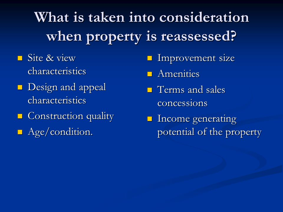 What is taken into consideration when property is reassessed.