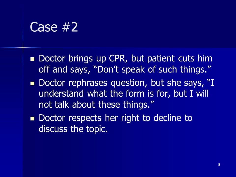 Case #2 Doctor explains that when no limitations are put on CPR and other life-sustaining treatments, that she will receive medically indicated treatments in most circumstances.