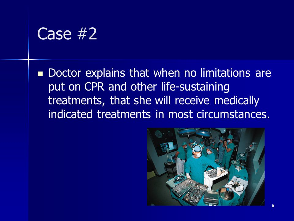 Case #4 Advance directive: If I am in an end-stage condition, do not resuscitate me...