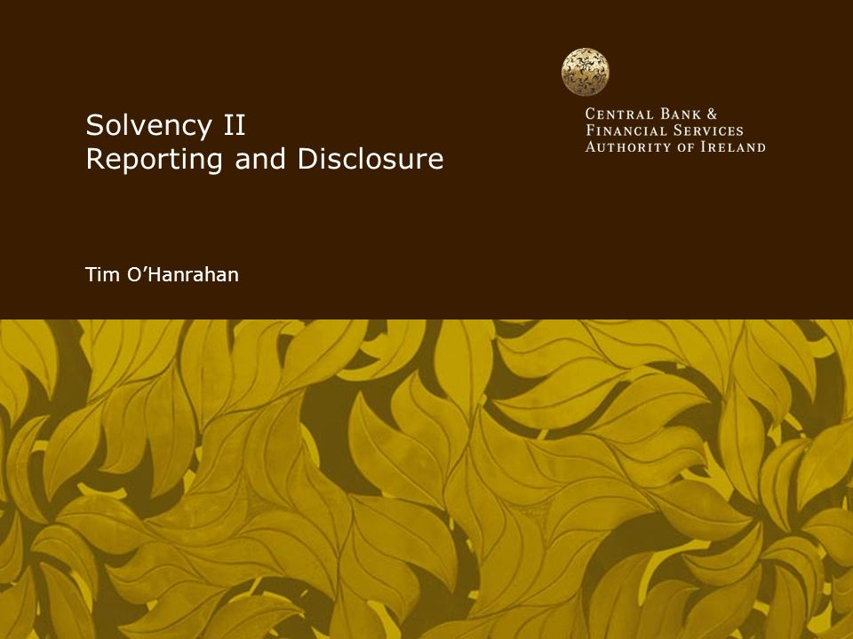 Solvency II Reporting and Disclosure Tim O'Hanrahan
