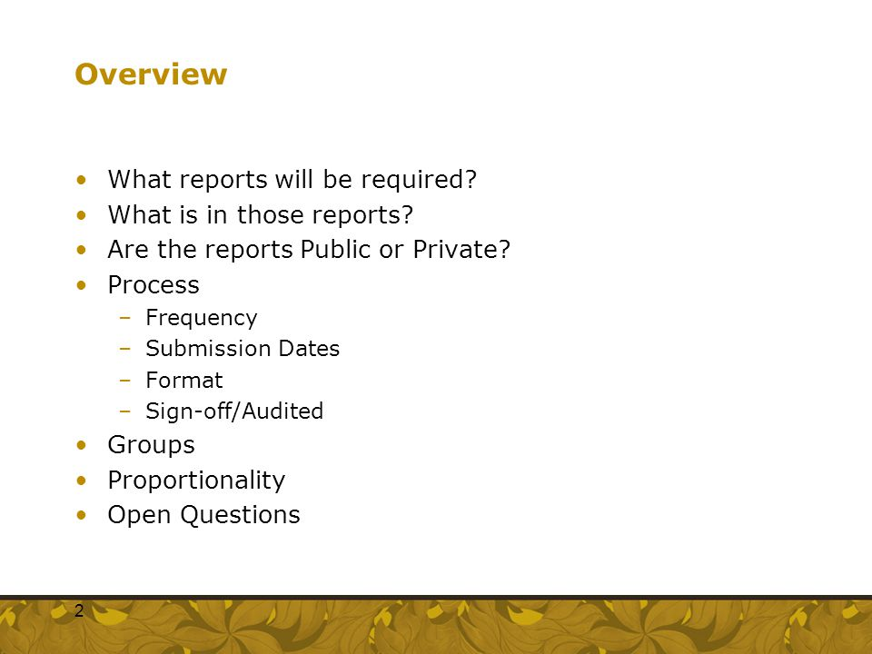 Overview What reports will be required? What is in those reports? Are the reports Public or Private? Process –Frequency –Submission Dates –Format –Sig