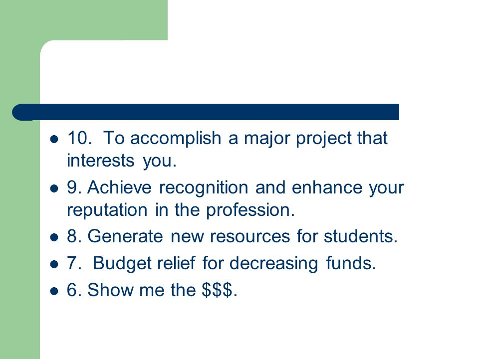 10. To accomplish a major project that interests you.