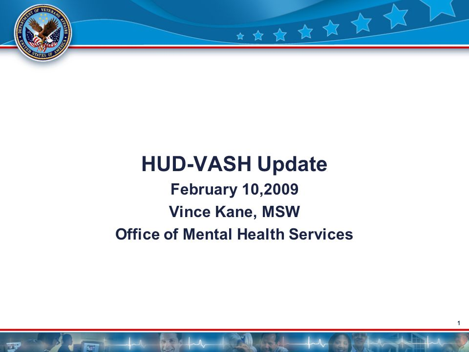 1 HUD-VASH Update February 10,2009 Vince Kane, MSW Office of Mental Health Services
