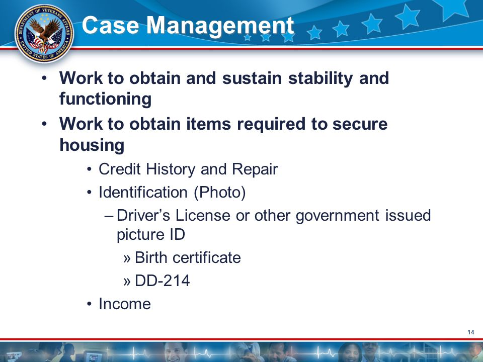 14 Case Management Work to obtain and sustain stability and functioning Work to obtain items required to secure housing Credit History and Repair Iden