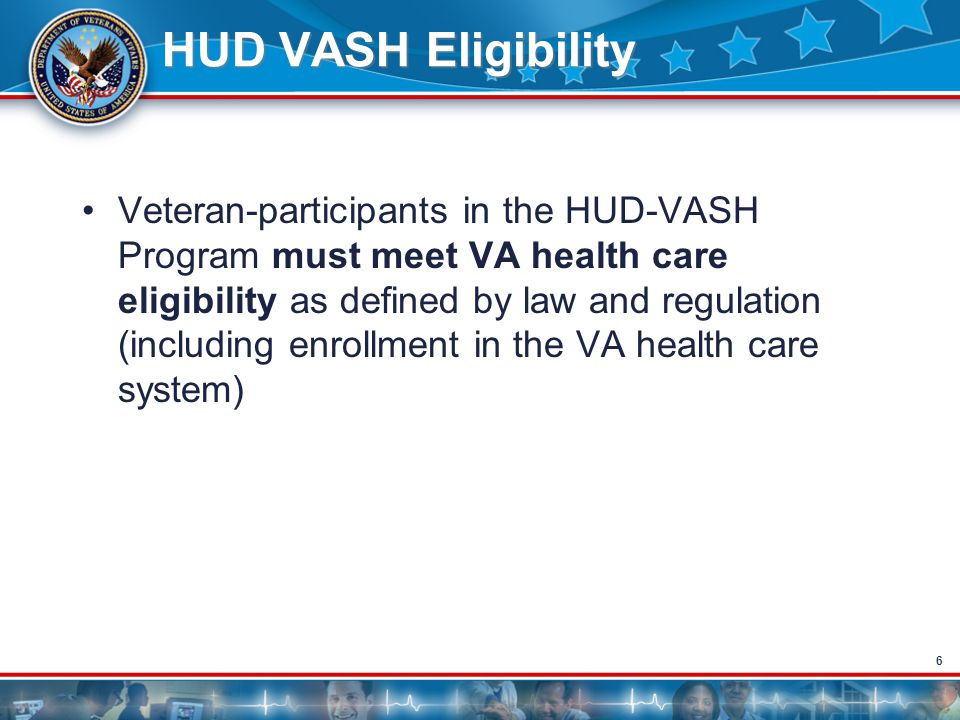 7 HUD VASH Eligibility Based on historical demographic information, the expected referral population for HUD-VASH are homeless veterans, usually with mental health and addiction disorders Other homeless veterans with diminished functional capacity and resultant need for case management are also eligible for the program