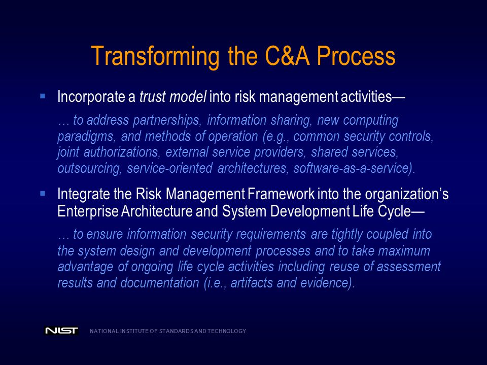 NATIONAL INSTITUTE OF STANDARDS AND TECHNOLOGY Transformation #1 Reflecting the C&A Process within the Risk Management Framework