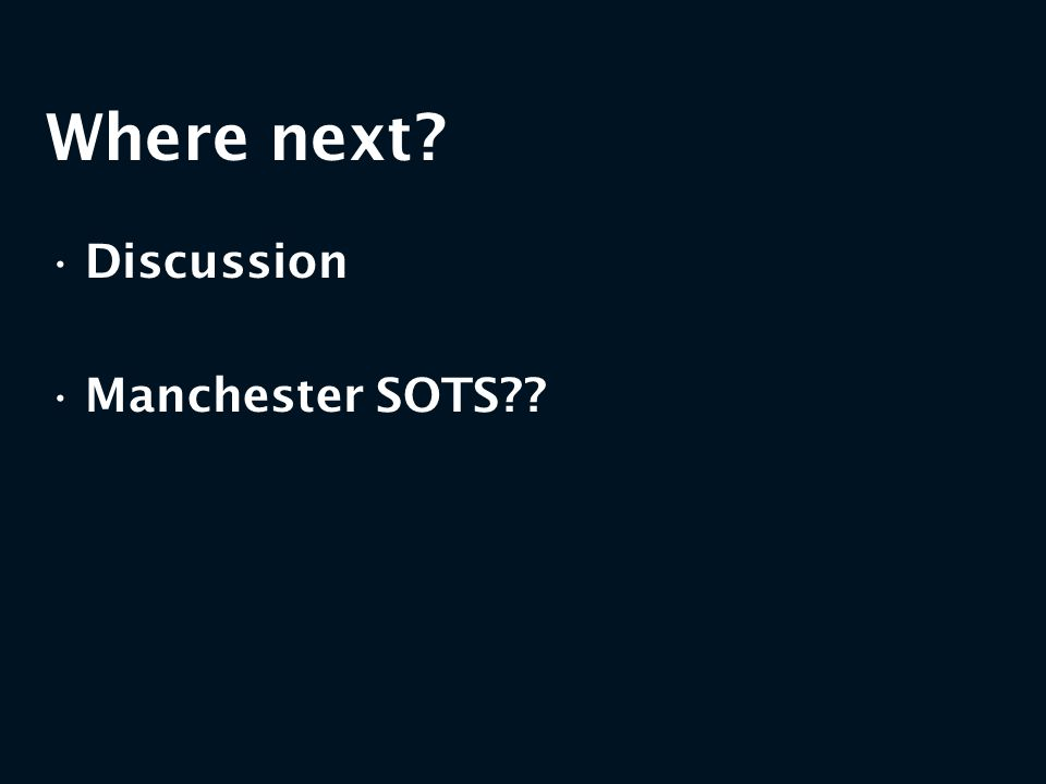 Where next? Discussion Manchester SOTS??