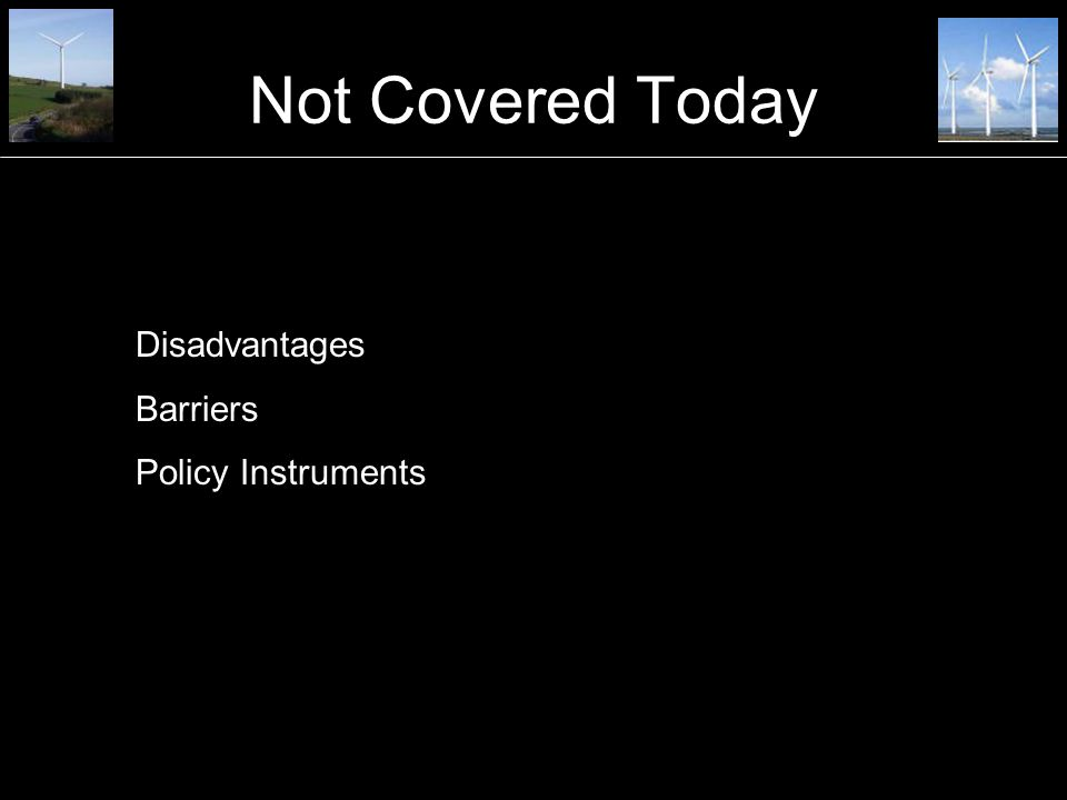 Not Covered Today Disadvantages Barriers Policy Instruments
