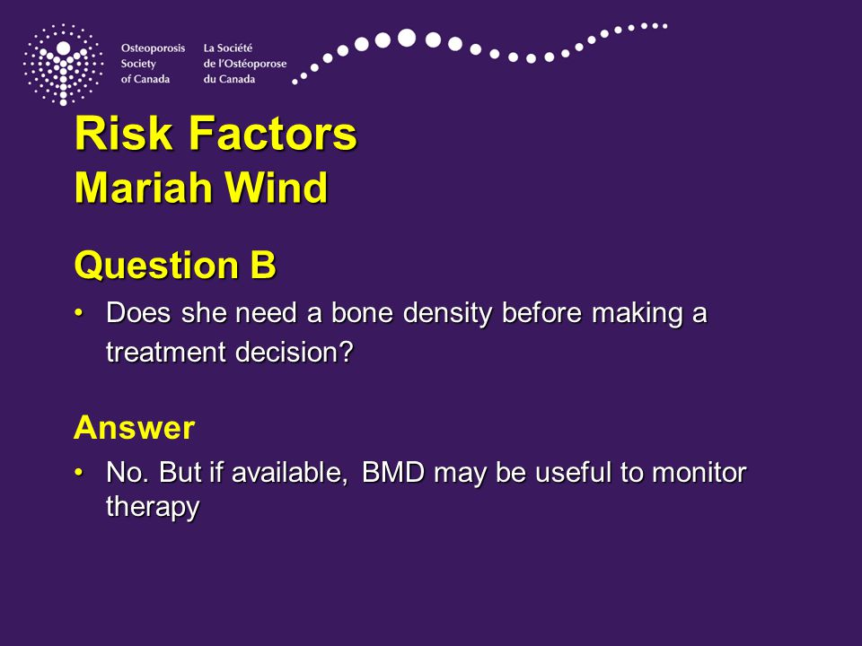 Risk Factors Mariah Wind Question B Does she need a bone density before making a treatment decision?Does she need a bone density before making a treatment decision.