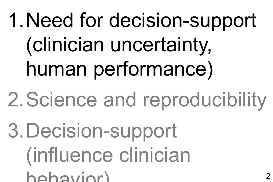 2 1.Need for decision-support (clinician uncertainty, human performance) 2.Science and reproducibility 3.Decision-support (influence clinician behavio