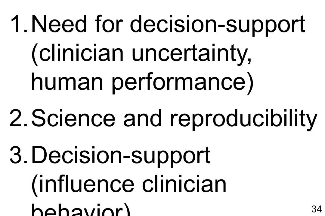 34 1.Need for decision-support (clinician uncertainty, human performance) 2.Science and reproducibility 3.Decision-support (influence clinician behavior)