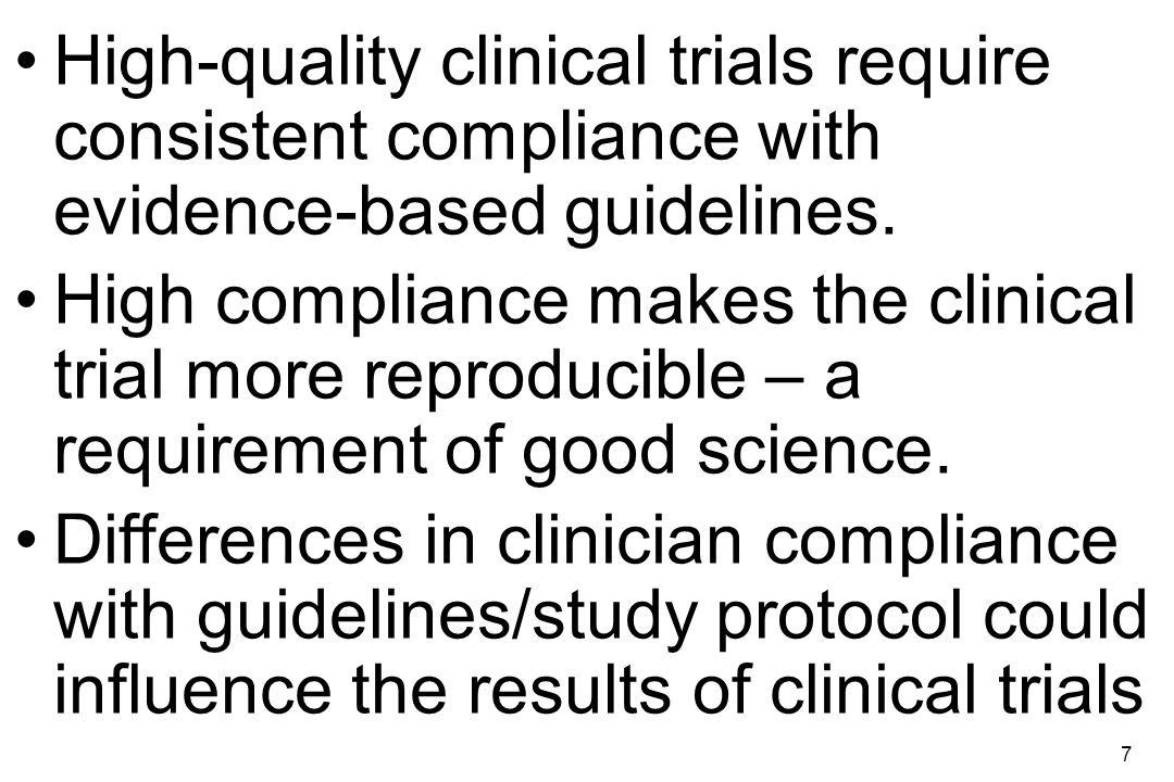 7 High-quality clinical trials require consistent compliance with evidence-based guidelines. High compliance makes the clinical trial more reproducibl