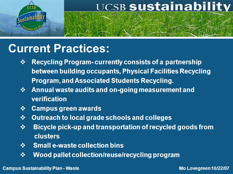 Purchasing Toward Energy and Environmental Sustainability Mo Lovegreen 10/22/07Campus Sustainability Plan - Waste  Recycling Program- currently consists of a partnership between building occupants, Physical Facilities Recycling Program, and Associated Students Recycling.