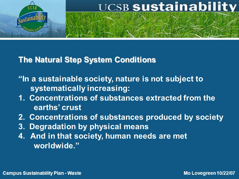Purchasing Toward Energy and Environmental Sustainability Mo Lovegreen 10/22/07Campus Sustainability Plan - Waste The Natural Step System Conditions In a sustainable society, nature is not subject to systematically increasing: 1.