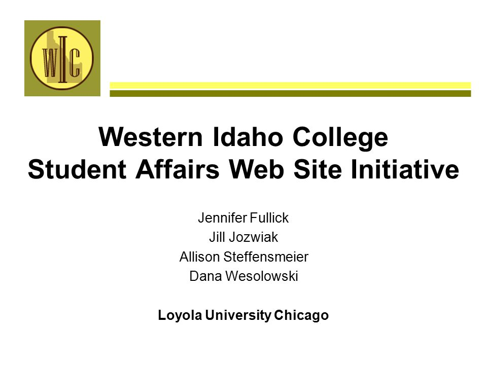 Western Idaho College Student Affairs Web Site Initiative Jennifer Fullick Jill Jozwiak Allison Steffensmeier Dana Wesolowski Loyola University Chicago