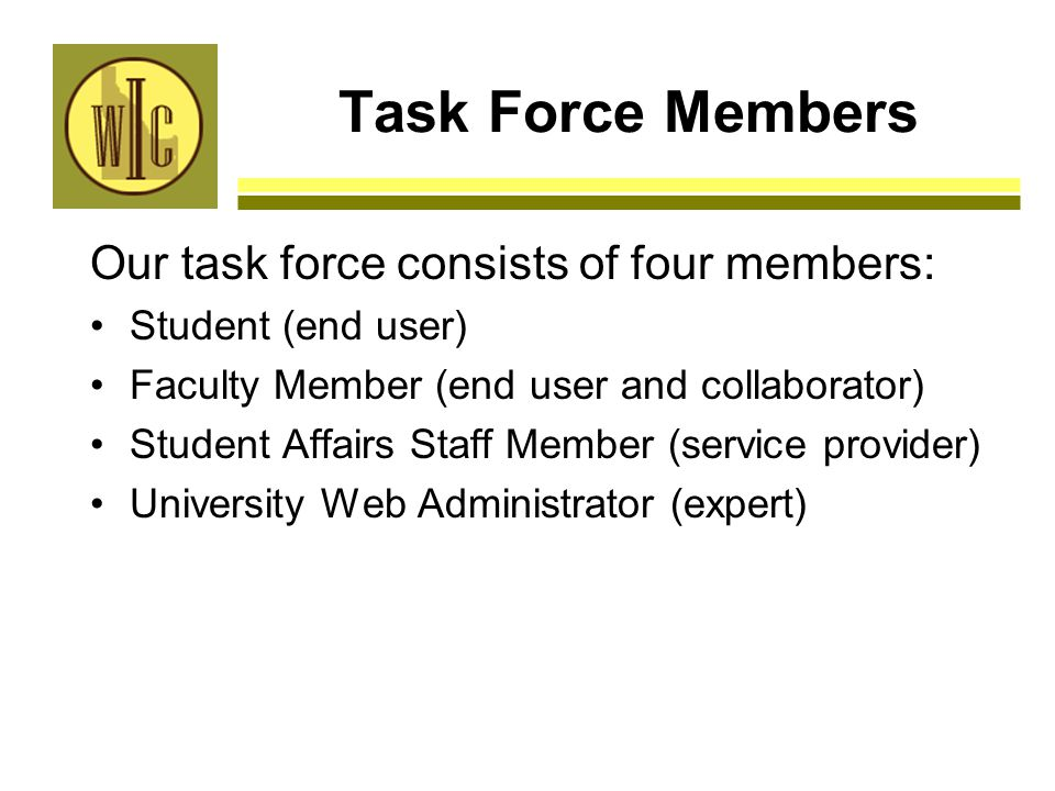 Task Force Members Our task force consists of four members: Student (end user) Faculty Member (end user and collaborator) Student Affairs Staff Member