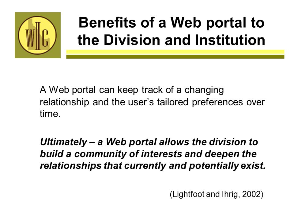 Benefits of a Web portal to the Division and Institution A Web portal can keep track of a changing relationship and the user's tailored preferences over time.
