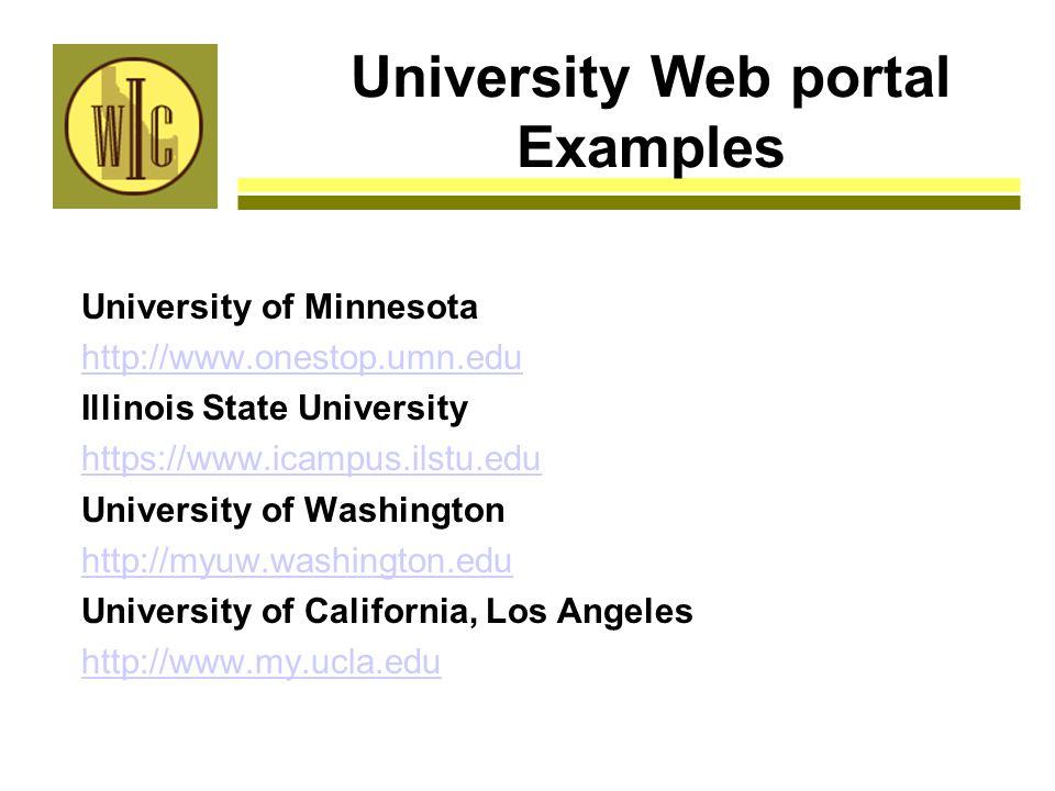 University Web portal Examples University of Minnesota http://www.onestop.umn.edu Illinois State University https://www.icampus.ilstu.edu University o