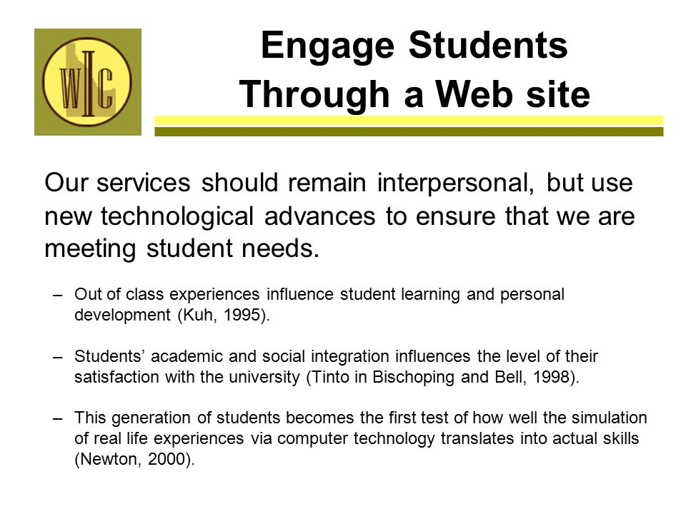 Engage Students Through a Web site Our services should remain interpersonal, but use new technological advances to ensure that we are meeting student needs.