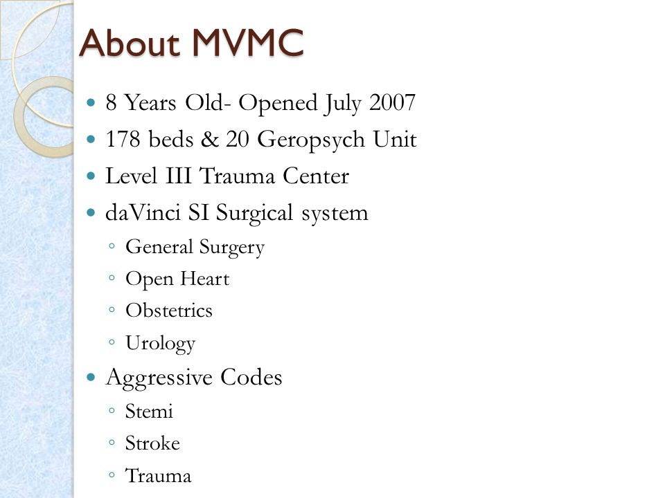 More About MVMC Teaching program ◦ Primary affiliation with Midwestern University ◦ Affiliation with 20+ schools Residency Programs ◦ Internal Medicine ◦ Family Practice ◦ General Surgery Students ◦ Medical, PA, NP & CRNA