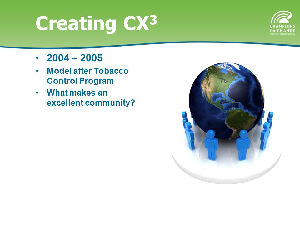 Creating CX 3 2004 – 2005 Model after Tobacco Control Program What makes an excellent community