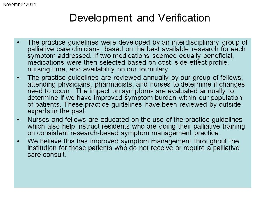 Development and Verification The practice guidelines were developed by an interdisciplinary group of palliative care clinicians based on the best available research for each symptom addressed.