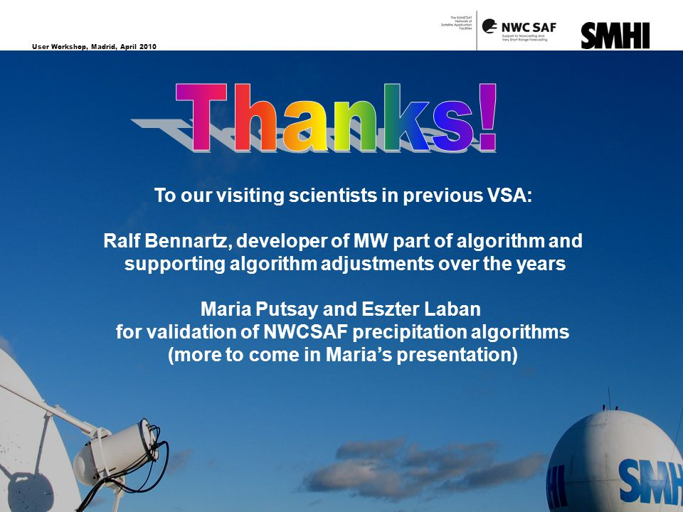 User Workshop, Madrid, April 2010 18 To our visiting scientists in previous VSA: Ralf Bennartz, developer of MW part of algorithm and supporting algor