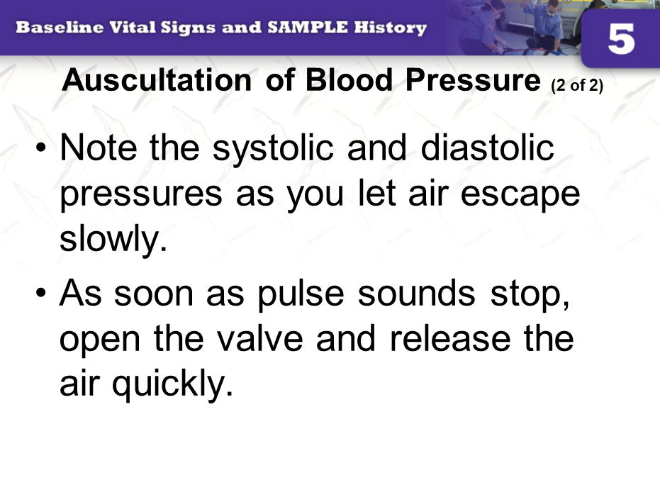 Auscultation of Blood Pressure (2 of 2) Note the systolic and diastolic pressures as you let air escape slowly.