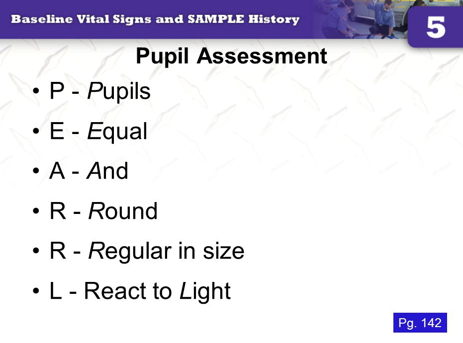 Pupil Assessment P - Pupils E - Equal A - And R - Round R - Regular in size L - React to Light Pg.