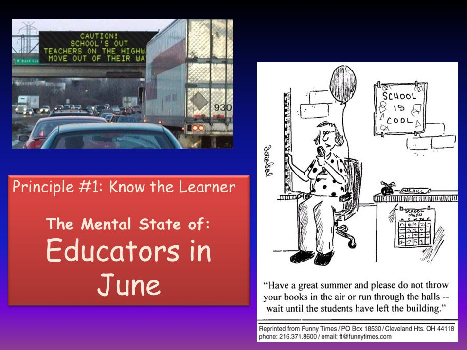 Principle #1: Know the Learner The Mental State of: Educators in June Principle #1: Know the Learner The Mental State of: Educators in June