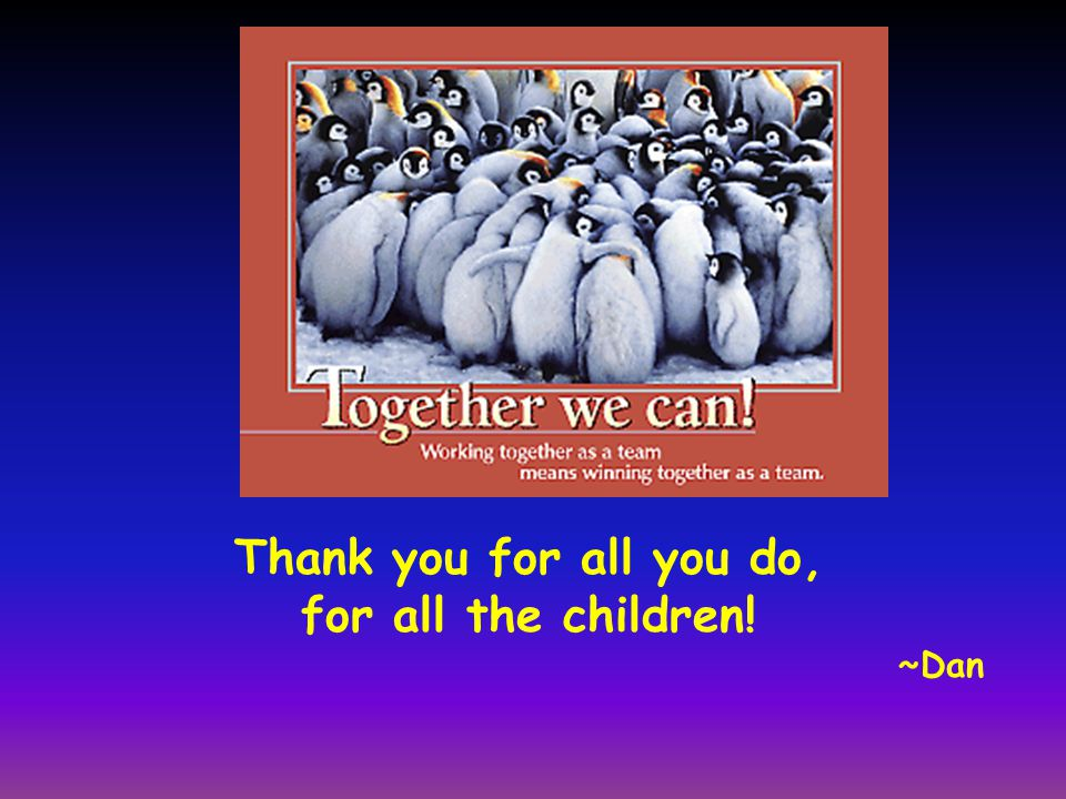 Thank you for all you do, for all the children! ~Dan